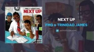 FMG X Trinidad James - Next Up